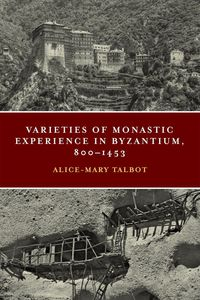 Alice-Mary Talbot Varieties of Monastic Experience Conway 2014